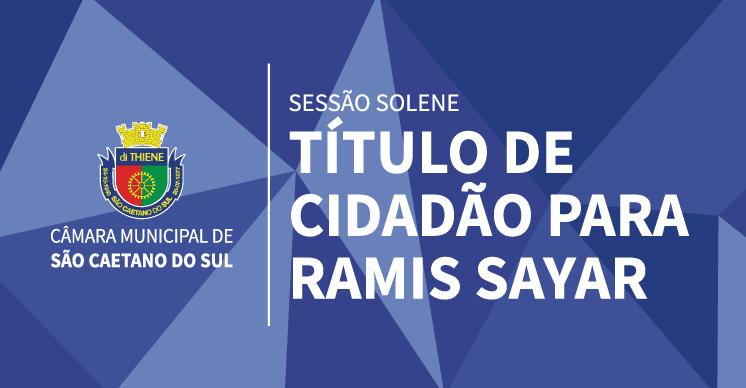 Sessão Solene - Título de Cidadão Sulsancaetanense para Ramis Sayar